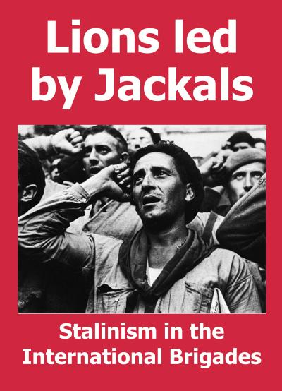 Lions led by Jackals: Stalinism in the International Brigades