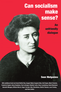 "Book Cover ""Can Socialism Make Sense? An Unfriendly Dialogue"" on a red background next to a black and white image of German revolutionary socialist Rosa Luxemburg"