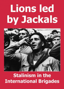 "Pamphlet Cover ""Lions Led By Jackals: Stalinism in the International Brigades"" in white text on a red background, above a black and white photo of members of the International Brigades saluting."