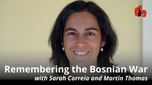 Remembering the Bosnian War, with Sarah Correia and Martin Thomas