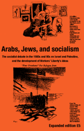 "Pamphlet Cover. Titled: Arabs, Jews and Socialism: The Socialist Debate in the 1980s and 90s on Israel and Palestine and the Development of Workers' Liberty's Ideas. Depicted: Two monochrome cartoons. Top: A Palestinian Family under Israeli occupation. Bottom: ""Four Freedoms"" for Refugee Jews- showing British internment of Jews in Cyprus"