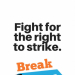 Fight for the right to strike. Break the rules.